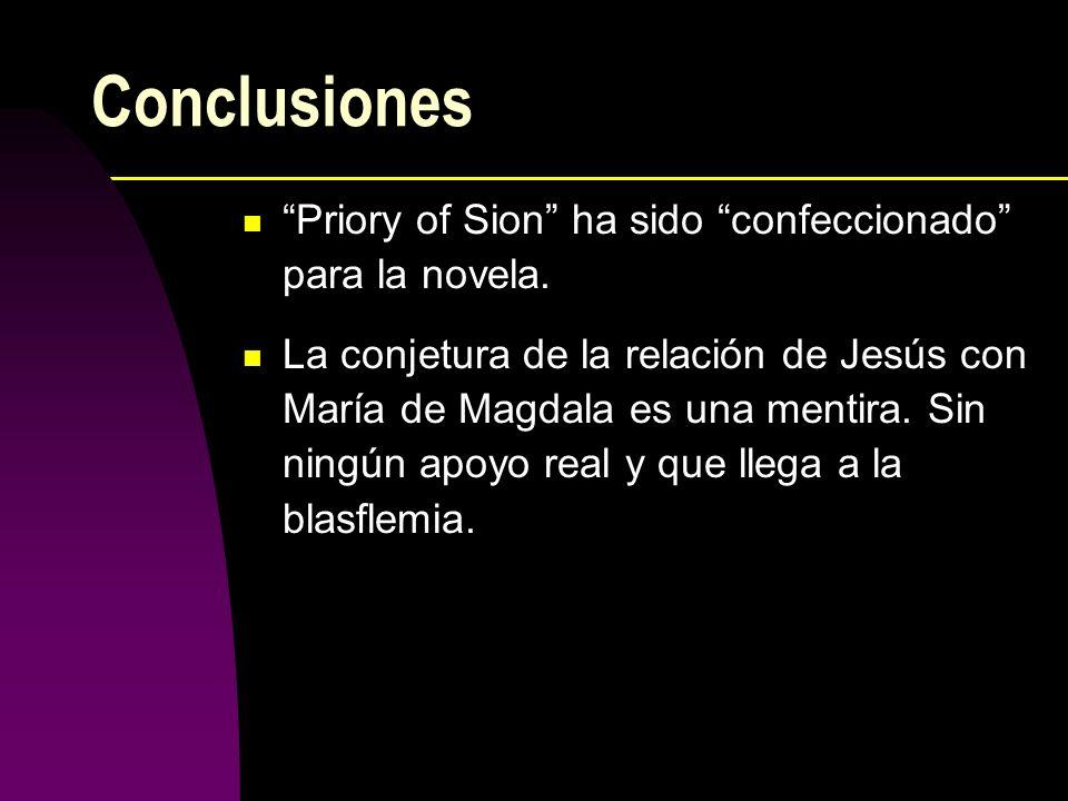 Conclusiones Priory of Sion ha sido confeccionado para la novela. La conjetura de la relación de Jesús con María de Magdala es una mentira. Sin ningún