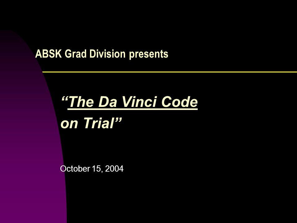 ABSK Grad Division presents The Da Vinci Code on Trial October 15, 2004