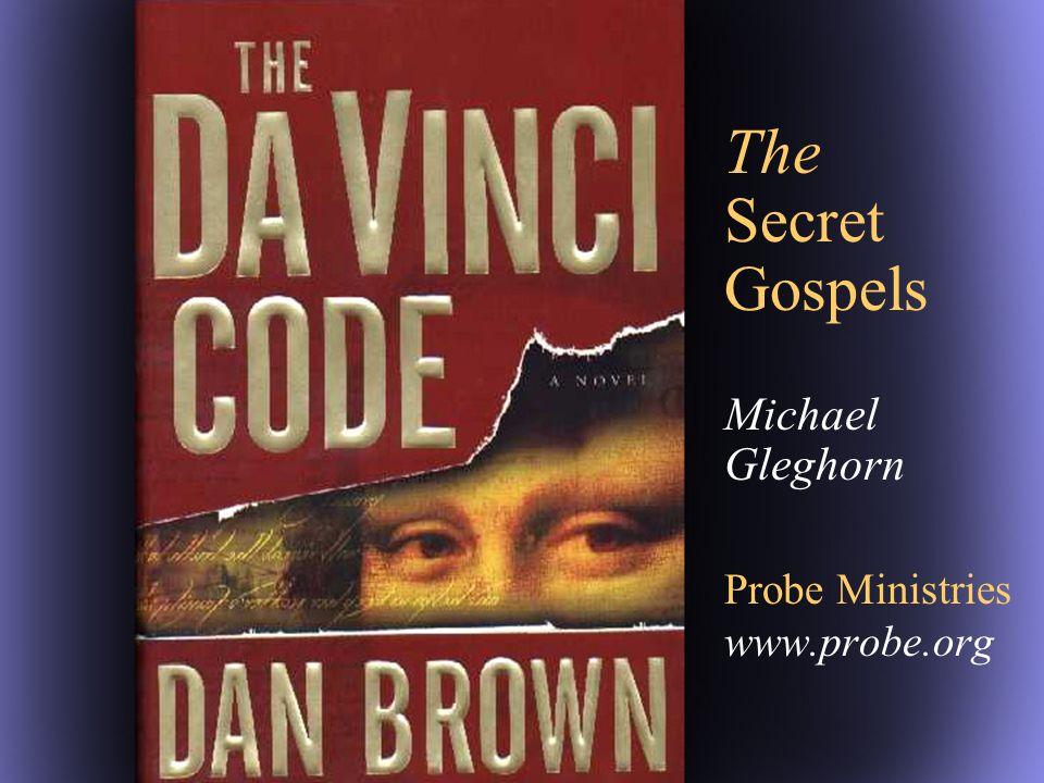 The Secret Gospels Michael Gleghorn Probe Ministries www.probe.org