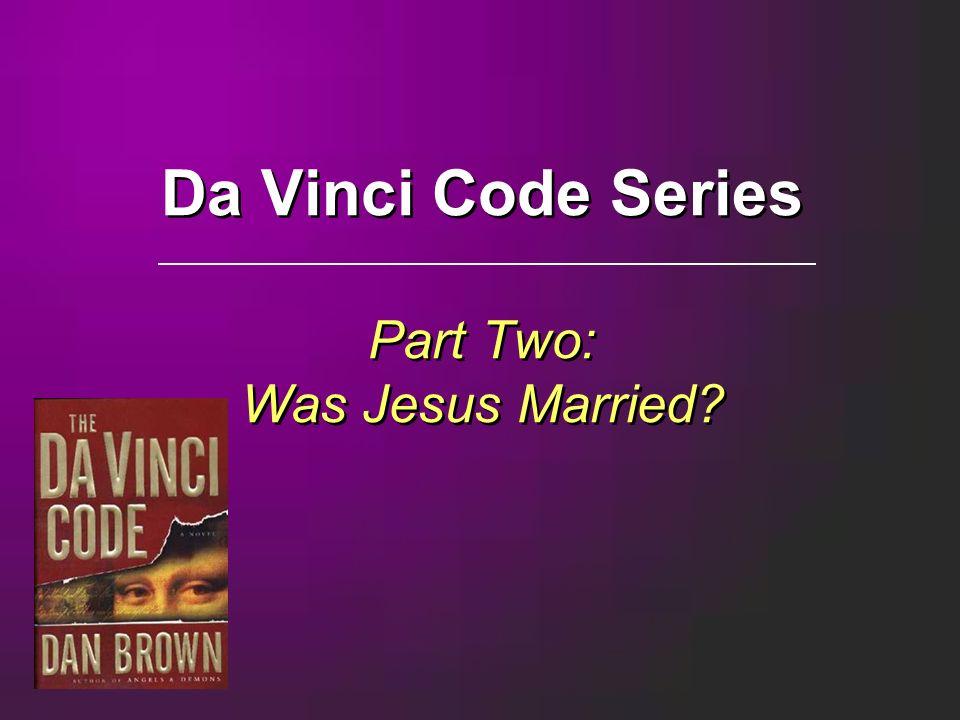 Da Vinci Code Series Part Two: Was Jesus Married?