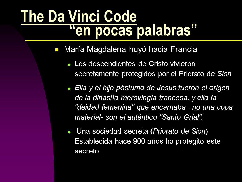 The Da Vinci Code en pocas palabras María Magdalena huyó hacia Francia Los descendientes de Cristo vivieron secretamente protegidos por el Priorato de