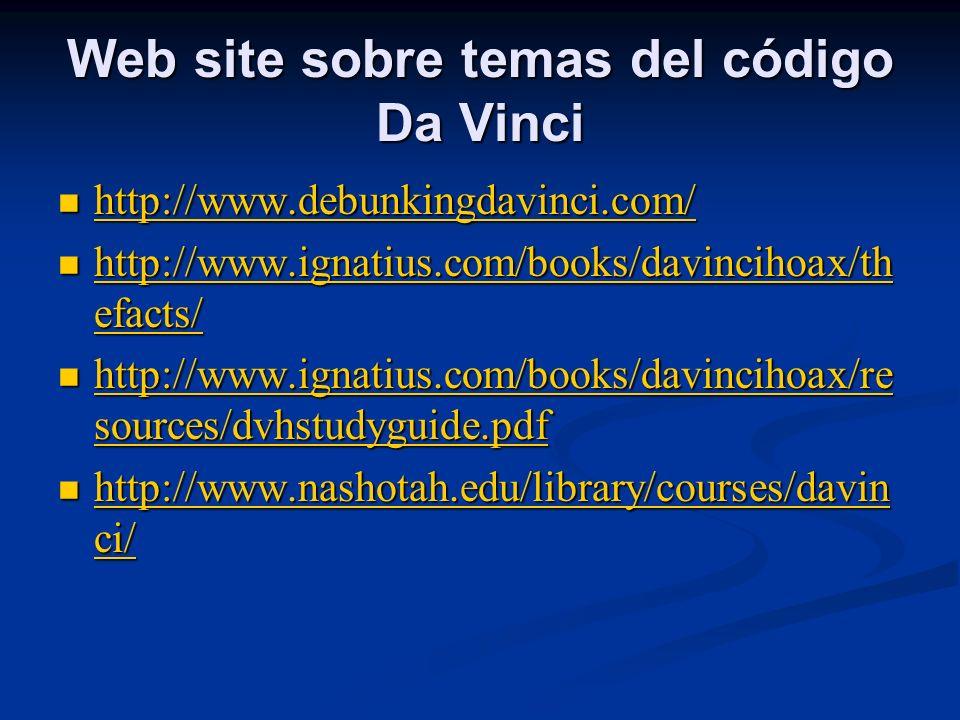 Web site sobre temas del código Da Vinci http://www.debunkingdavinci.com/ http://www.debunkingdavinci.com/ http://www.debunkingdavinci.com/ http://www
