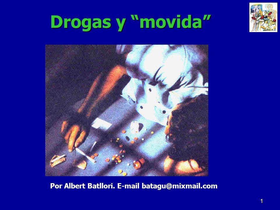 1 Drogas y movida Drogas y movida Por Albert Batllori. E-mail batagu@mixmail.com