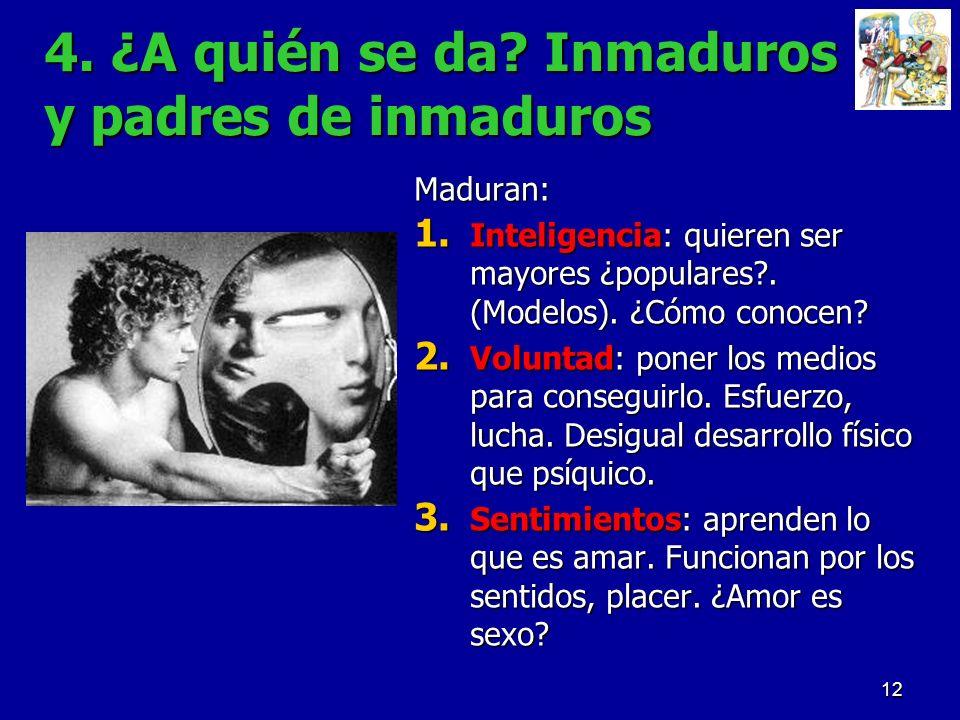 12 4. ¿A quién se da? Inmaduros y padres de inmaduros Maduran: 1. Inteligencia: quieren ser mayores ¿populares?. (Modelos). ¿Cómo conocen? 2. Voluntad