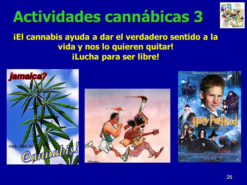 25 Actividades cannábicas 3 ¡El cannabis ayuda a dar el verdadero sentido a la vida y nos lo quieren quitar! ¡Lucha para ser libre!