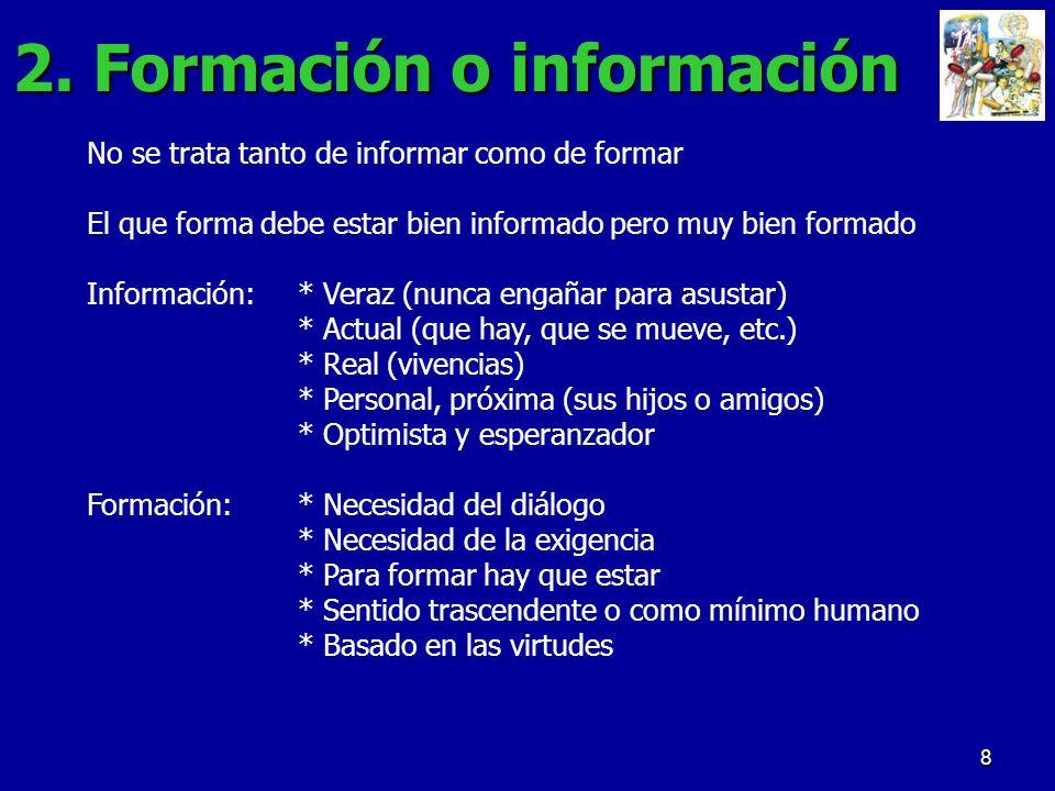 8 2. Formación o información No se trata tanto de informar como de formar El que forma debe estar bien informado pero muy bien formado Información:* V