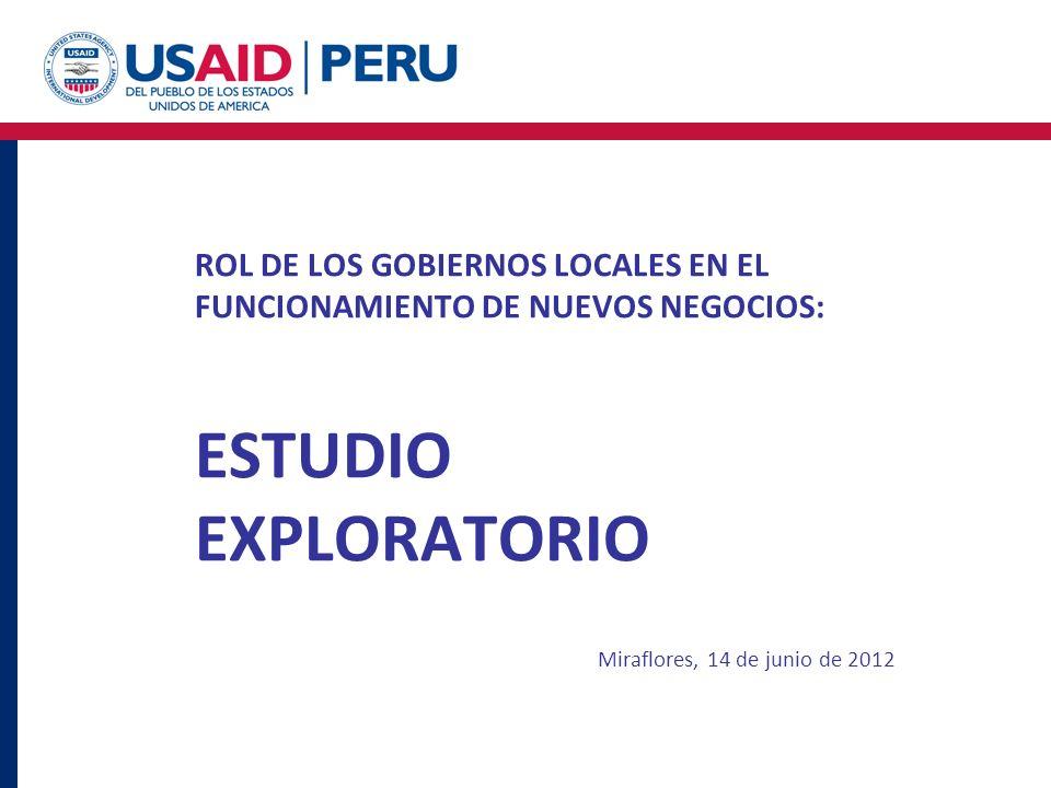 ROL DE LOS GOBIERNOS LOCALES EN EL FUNCIONAMIENTO DE NUEVOS NEGOCIOS: ESTUDIO EXPLORATORIO Miraflores, 14 de junio de 2012