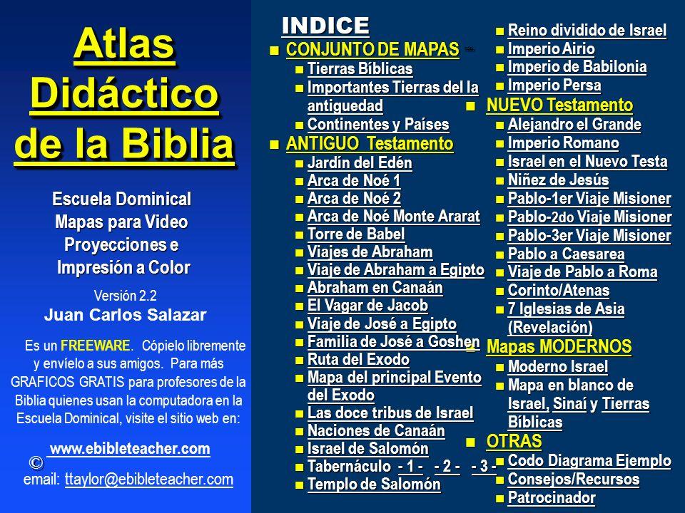 Versión 2.2 Juan Carlos Salazar Atlas Didáctico de la Biblia Escuela Dominical Mapas para Video Proyecciones e Impresión a Color Impresión a Color Es