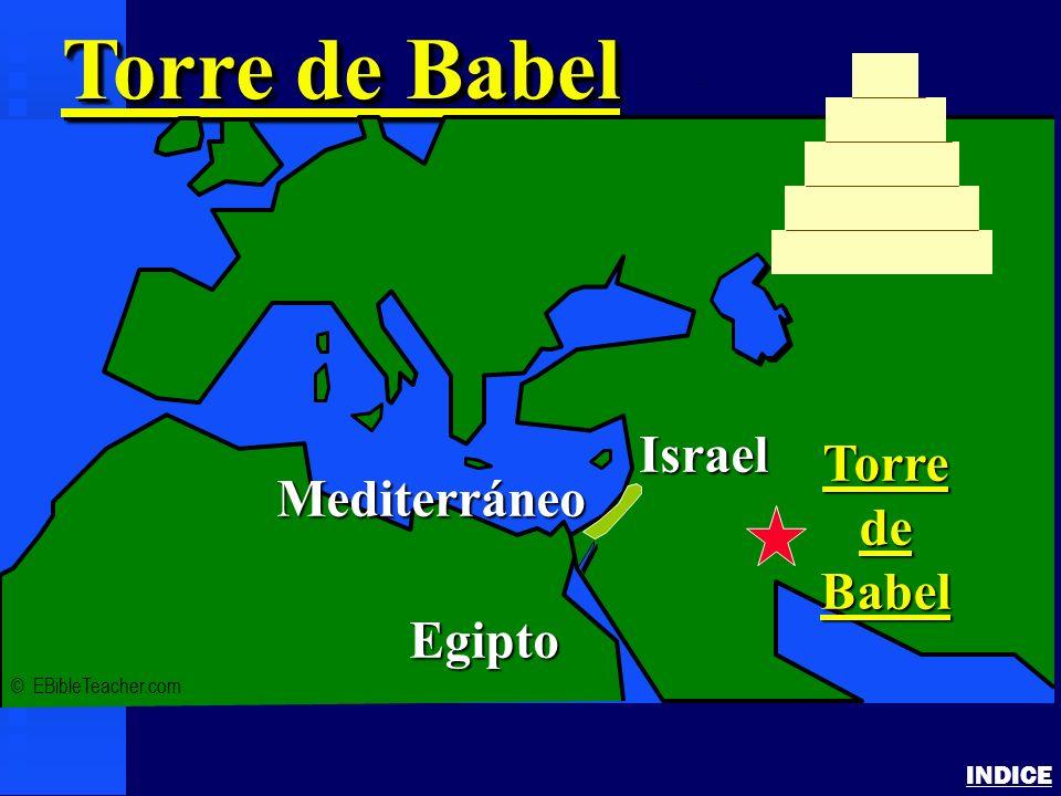 Tower of Babel INDICE Torre de Babel © EBibleTeacher.com Mediterráneo Israel Egipto TorredeBabel