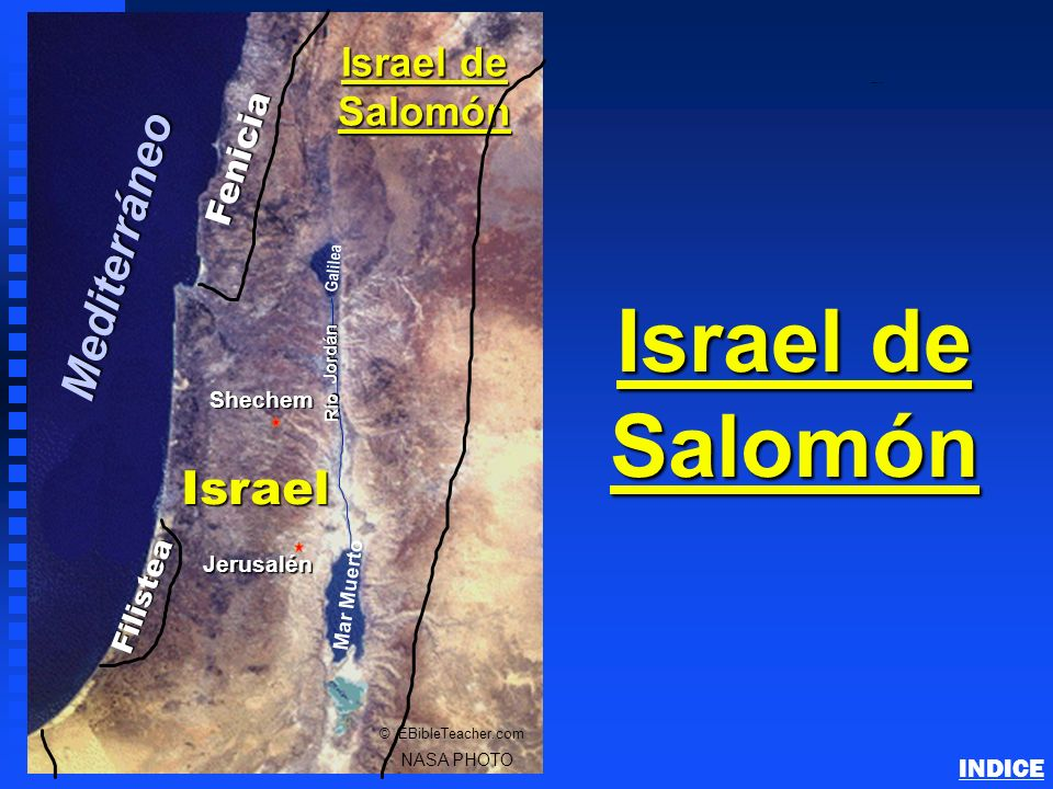 Israel de Salomón Fenicia Israel Jerusalén Mar Muerto Galilea Río Jordán NASA PHOTO © EBibleTeacher.com Israel de Salomón Shechem Mediterráneo Filiste