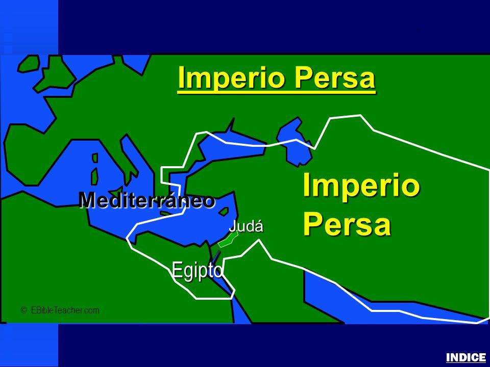 Persian Empire INDICE © EBibleTeacher.com Imperio Persa ImperioPersa Judá Egipto Mediterráneo