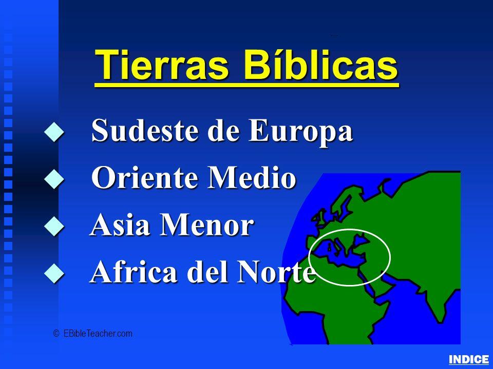 Bible Lands Overview INDICE Tierras Bíblicas u Sudeste de Europa u Oriente Medio u Asia Menor u Africa del Norte © EBibleTeacher.com
