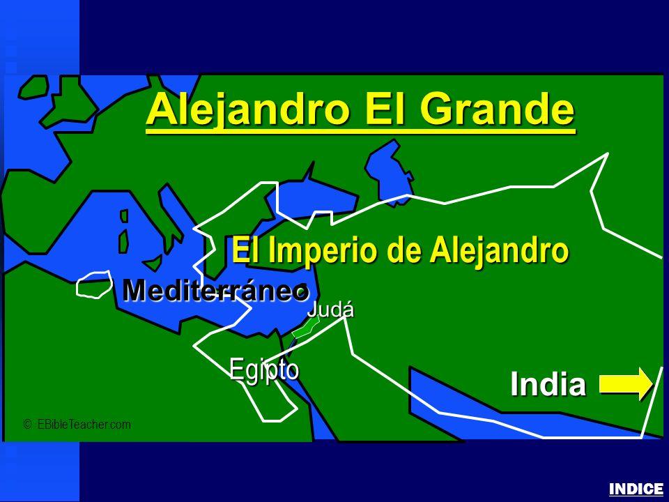 Alexander the Great INDICE © EBibleTeacher.com Judá Alejandro El Grande El Imperio de Alejandro India Mediterráneo Egipto
