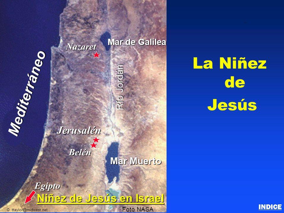La Niñez de Jesús Nazaret Egipto Jerusalén Belén Mar de Galilea Mar Muerto Río Jordán Mediterráneo Foto NASA © ttaylor@midwest.net Niñez de Jesús en I
