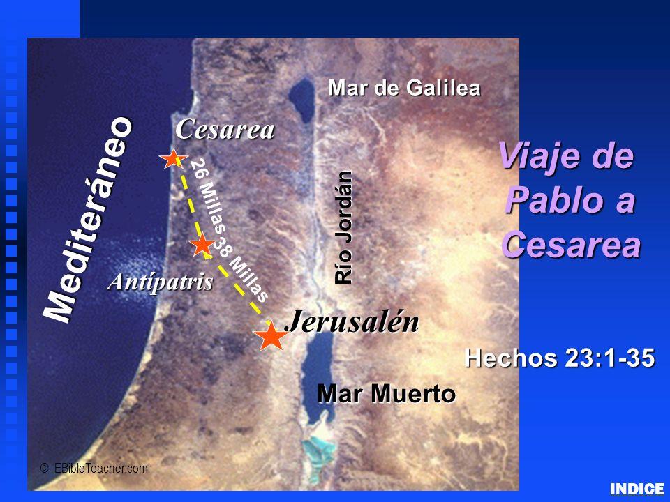 Jerusalén Cesarea Mediteráneo Mar de Galilea Mar Muerto Río Jordán Antípatris Viaje de Pablo a Pablo a Cesarea Cesarea Hechos 23:1-35 38 Millas 26 Mil