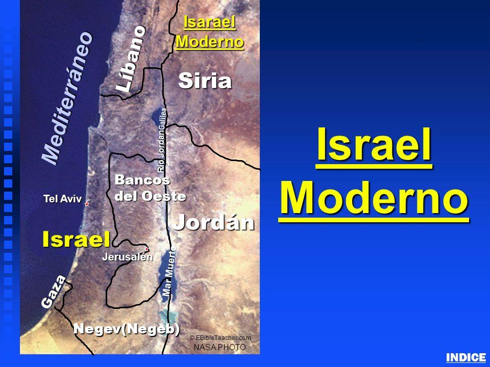 Israel Moderno Gaza Israel NASA PHOTO © EBibleTeacher.com Isarael Moderno Tel Aviv Bancos del Oeste Jordán Jerusalén Líbano Siria Negev(Negeb) Mediter