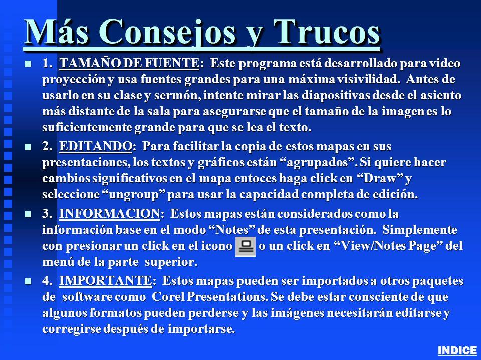 Más Consejos y Trucos n 1. TAMAÑO DE FUENTE: Este programa está desarrollado para video proyección y usa fuentes grandes para una máxima visivilidad.
