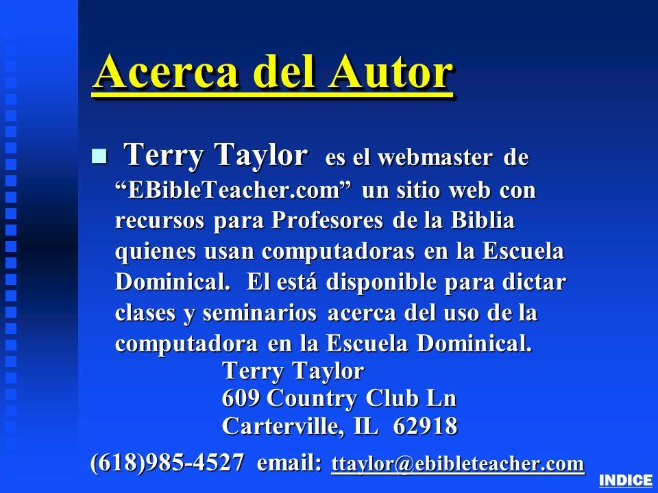 Acerca del Autor n Terry Taylor es el webmaster de EBibleTeacher.com un sitio web con recursos para Profesores de la Biblia quienes usan computadoras