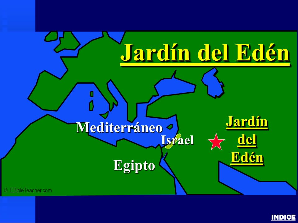 Garden of Eden INDICE © EBibleTeacher.com Mediterráneo Egipto JardíndelEdénJardíndelEdén Jardín del Edén Israel