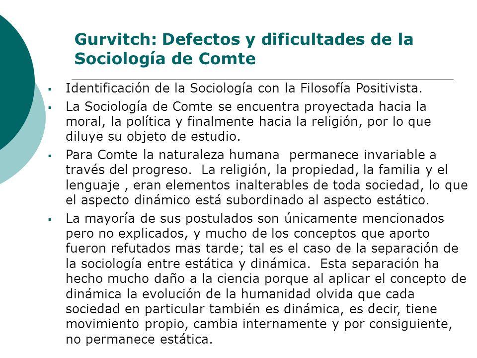 Gurvitch: Defectos y dificultades de la Sociología de Comte Identificación de la Sociología con la Filosofía Positivista. La Sociología de Comte se en