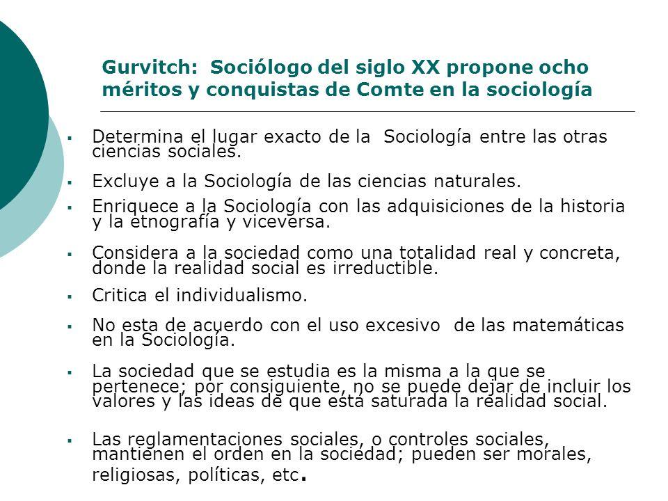 Gurvitch: Sociólogo del siglo XX propone ocho méritos y conquistas de Comte en la sociología Determina el lugar exacto de la Sociología entre las otra