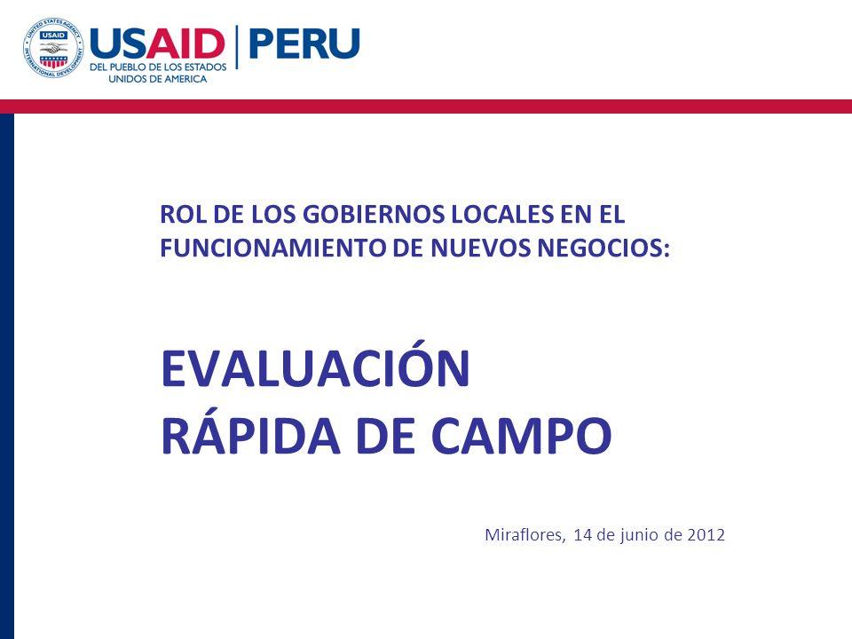 ROL DE LOS GOBIERNOS LOCALES EN EL FUNCIONAMIENTO DE NUEVOS NEGOCIOS: EVALUACIÓN RÁPIDA DE CAMPO Miraflores, 14 de junio de 2012