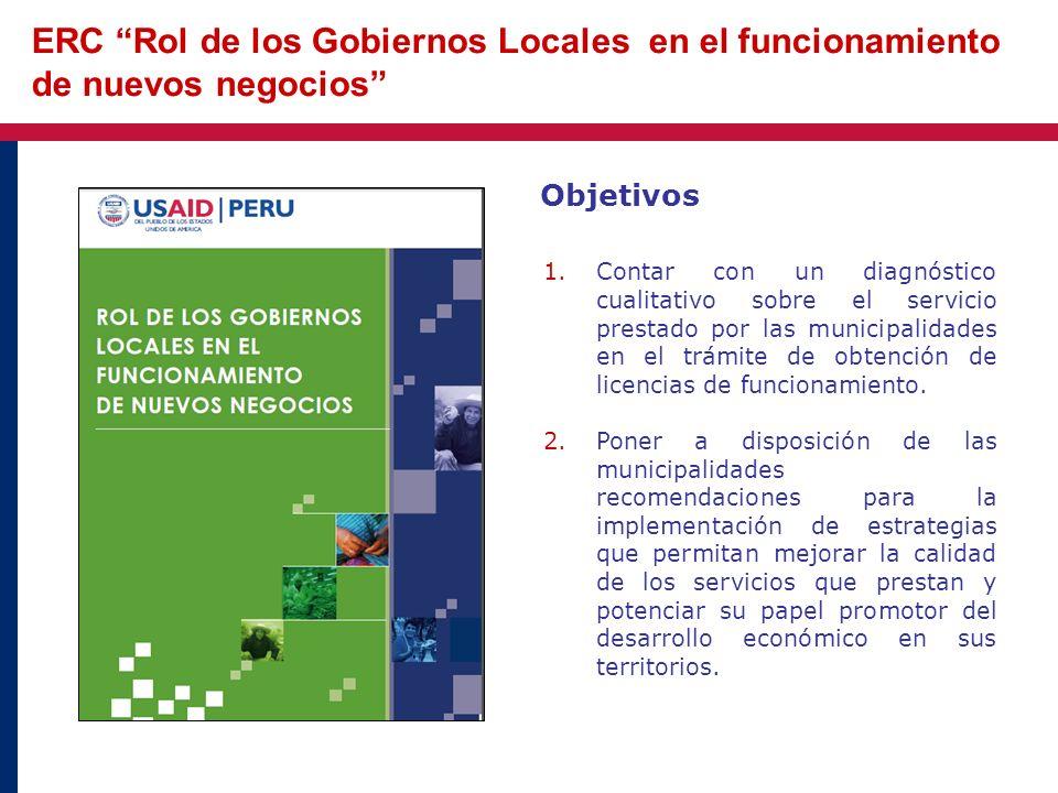 ERC Rol de los Gobiernos Locales en el funcionamiento de nuevos negocios Objetivos 1.Contar con un diagnóstico cualitativo sobre el servicio prestado
