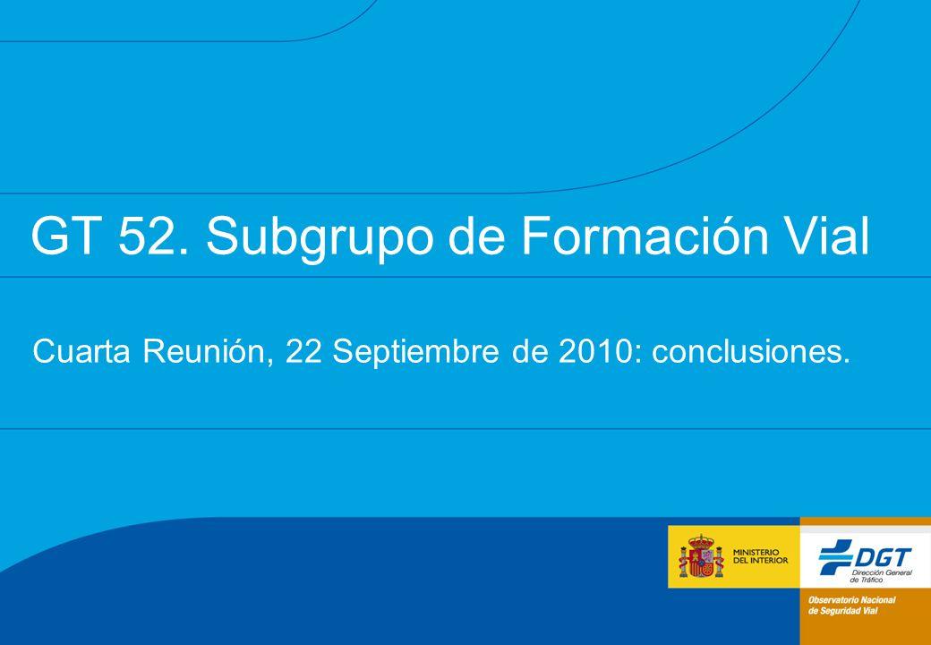 GT 52. Subgrupo de Formación Vial Cuarta Reunión, 22 Septiembre de 2010: conclusiones.