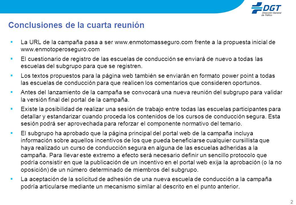 2 La URL de la campaña pasa a ser www.enmotomasseguro.com frente a la propuesta inicial de www.enmotoperoseguro.com El cuestionario de registro de las escuelas de conducción se enviará de nuevo a todas las escuelas del subgrupo para que se registren.