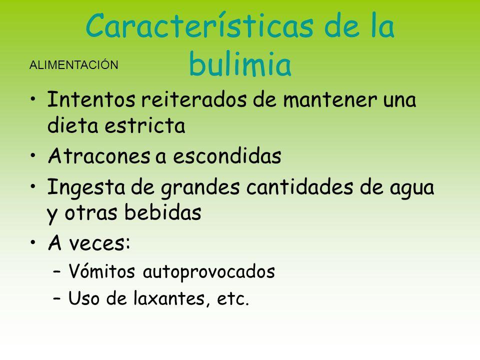 Características de la bulimia Intentos reiterados de mantener una dieta estricta Atracones a escondidas Ingesta de grandes cantidades de agua y otras