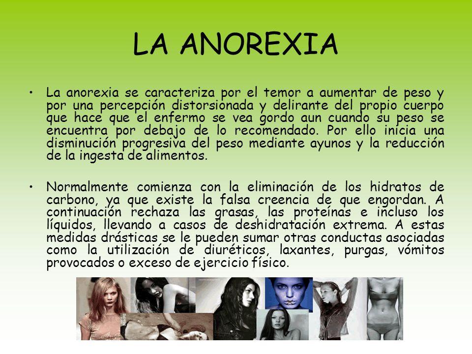 LA ANOREXIA La anorexia se caracteriza por el temor a aumentar de peso y por una percepción distorsionada y delirante del propio cuerpo que hace que e