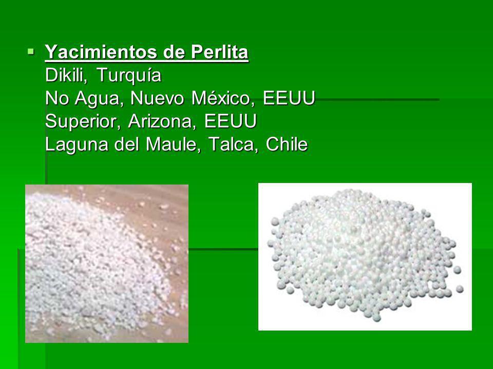 Yacimientos de Perlita Dikili, Turquía No Agua, Nuevo México, EEUU Superior, Arizona, EEUU Laguna del Maule, Talca, Chile Yacimientos de Perlita Dikil