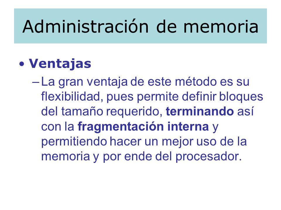 Administración de memoria Ventajas –La gran ventaja de este método es su flexibilidad, pues permite definir bloques del tamaño requerido, terminando a