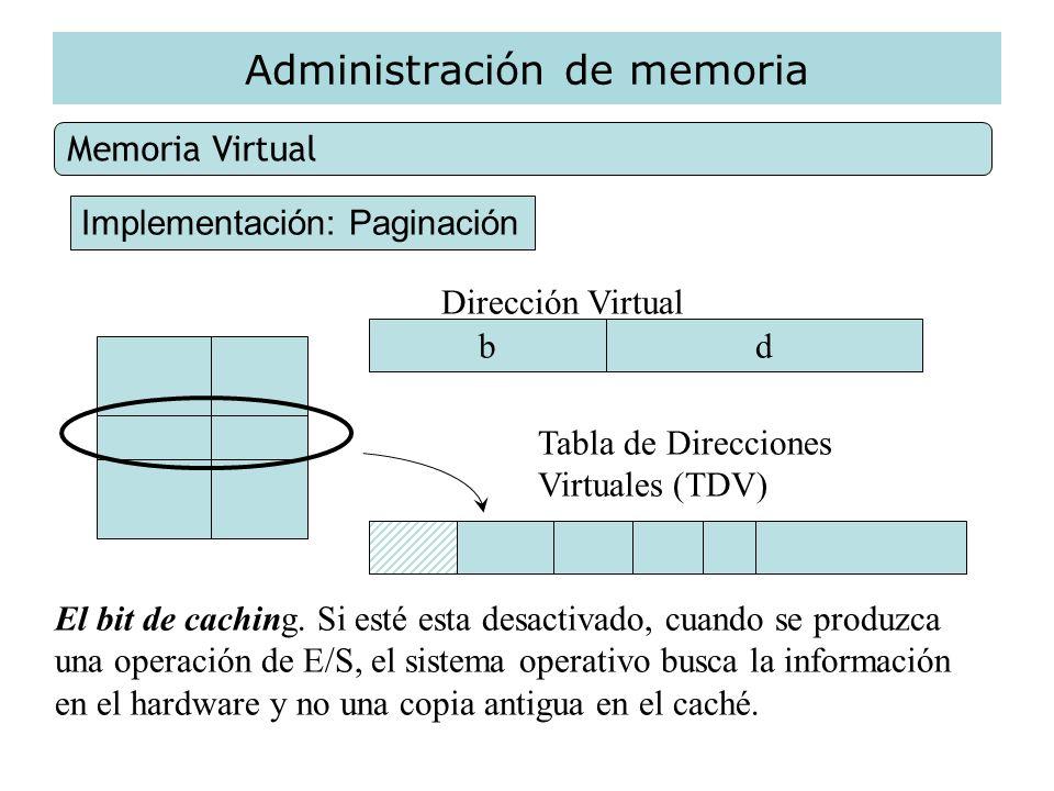 Administración de memoria Memoria Virtual Implementación: Paginación Dirección Virtual bd Tabla de Direcciones Virtuales (TDV) El bit de caching. Si e