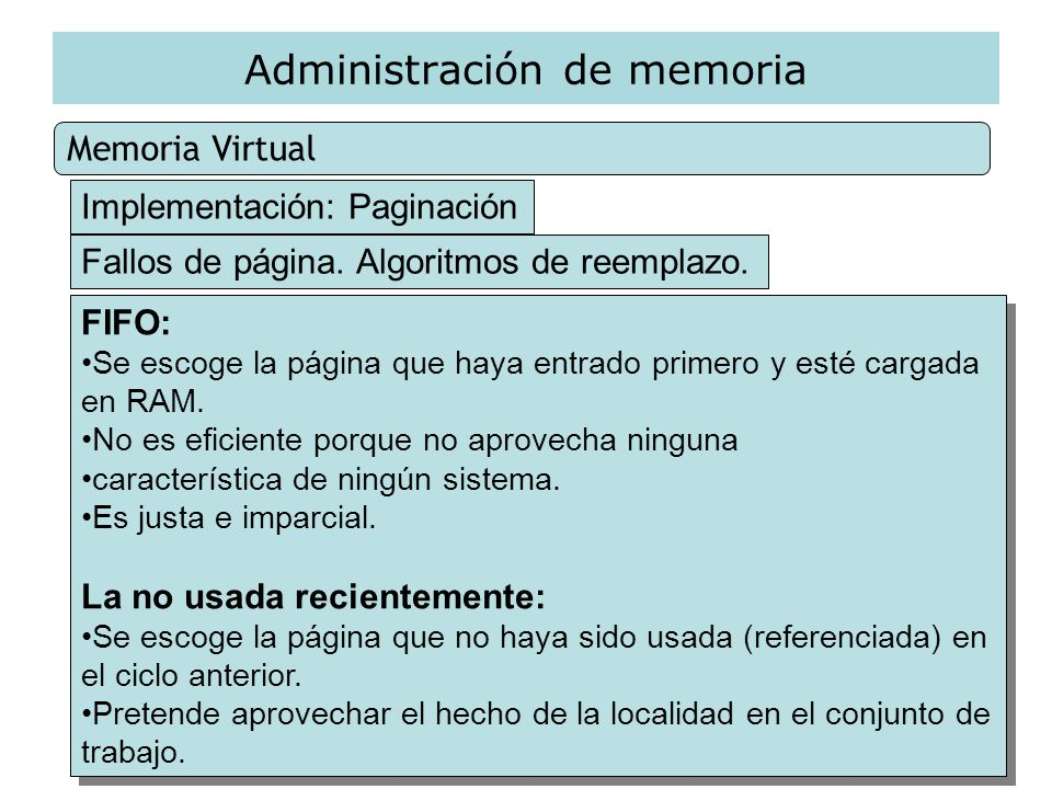 Administración de memoria Memoria Virtual Implementación: Paginación Fallos de página. Algoritmos de reemplazo. FIFO: Se escoge la página que haya ent