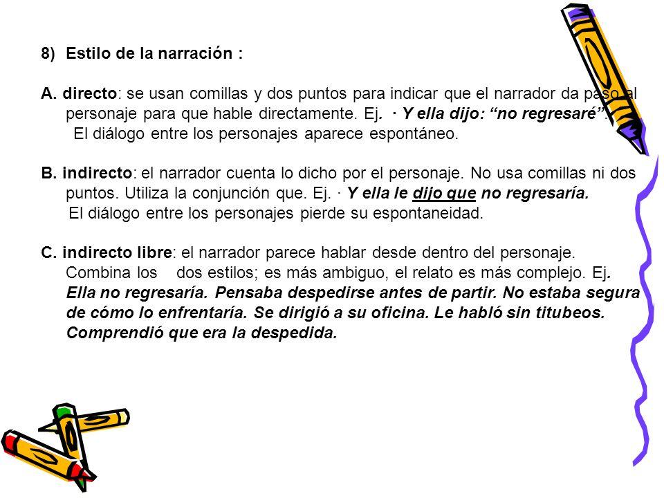 8)Estilo de la narración : A. directo: se usan comillas y dos puntos para indicar que el narrador da paso al personaje para que hable directamente. Ej