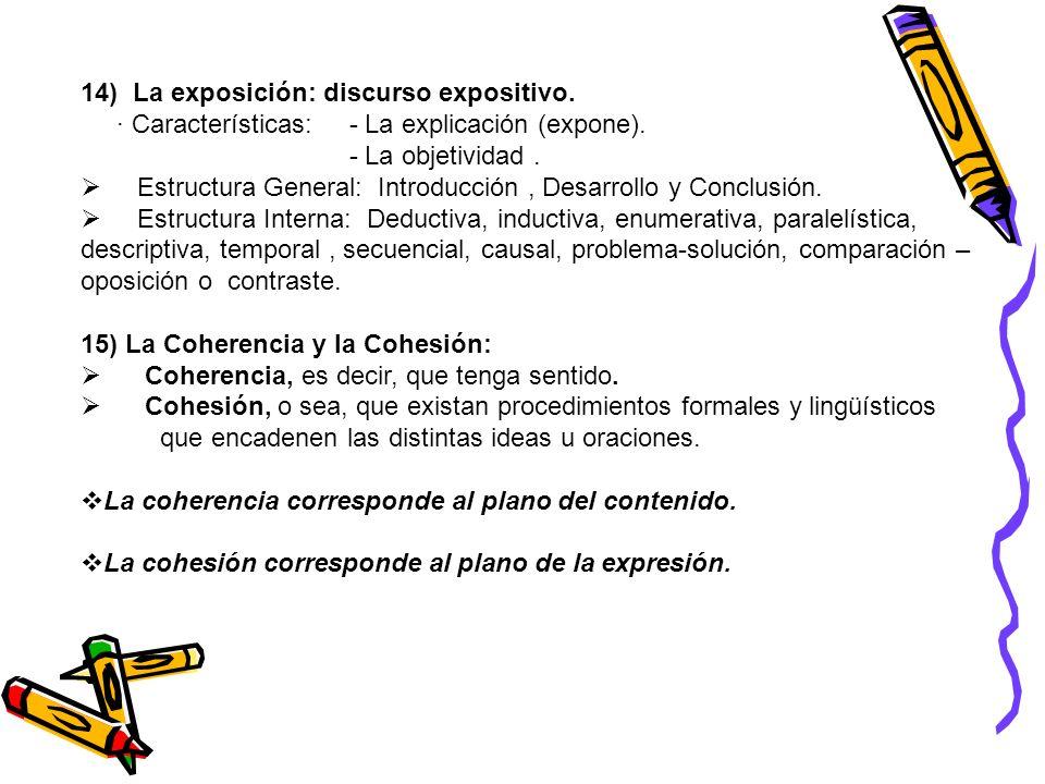14) La exposición: discurso expositivo. · Características: - La explicación (expone). - La objetividad. Estructura General: Introducción, Desarrollo y