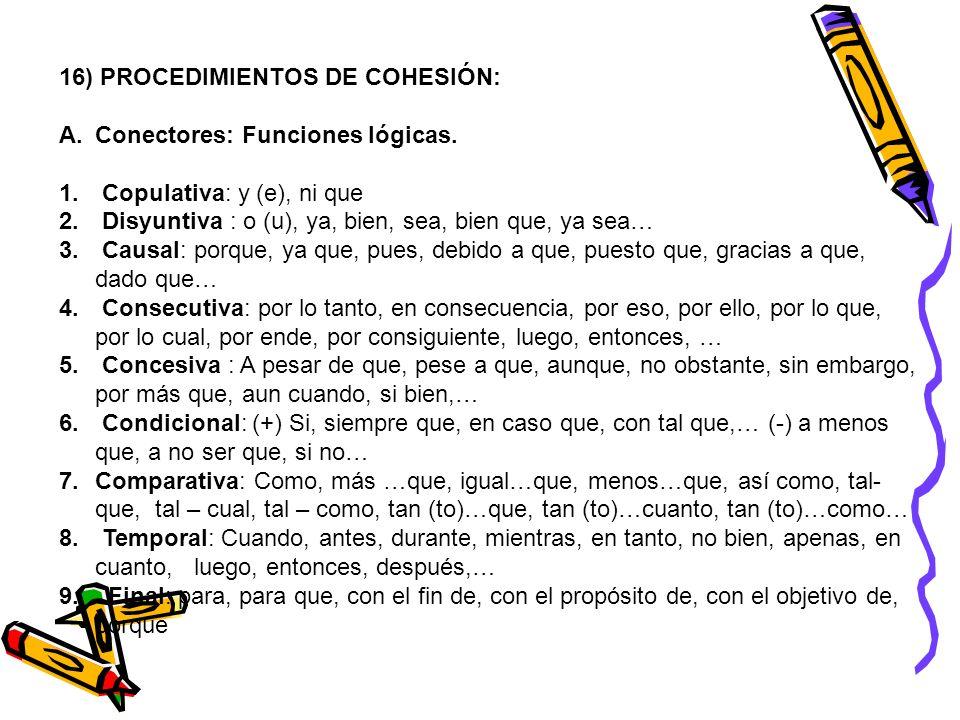 16) PROCEDIMIENTOS DE COHESIÓN: A.Conectores: Funciones lógicas. 1. Copulativa: y (e), ni que 2. Disyuntiva : o (u), ya, bien, sea, bien que, ya sea…