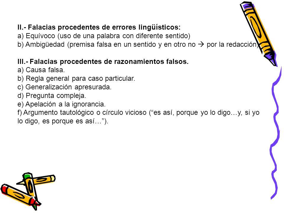 II.- Falacias procedentes de errores lingüísticos: a) Equívoco (uso de una palabra con diferente sentido) b) Ambigüedad (premisa falsa en un sentido y