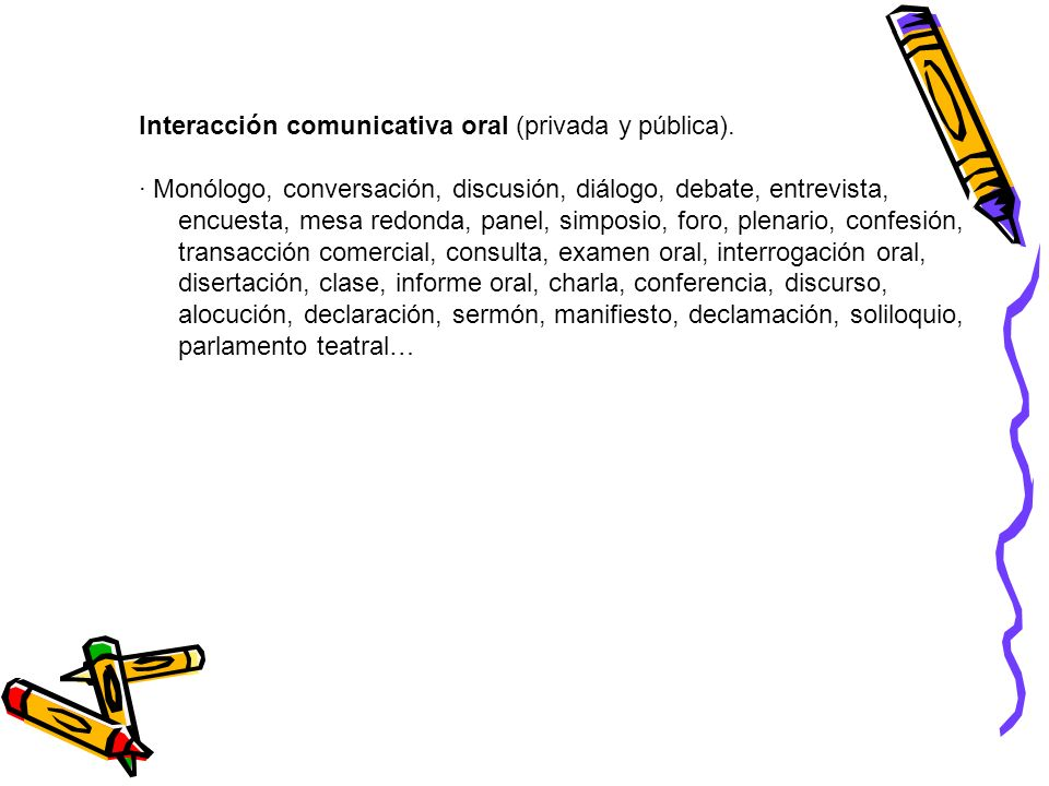 Interacción comunicativa oral (privada y pública). · Monólogo, conversación, discusión, diálogo, debate, entrevista, encuesta, mesa redonda, panel, si