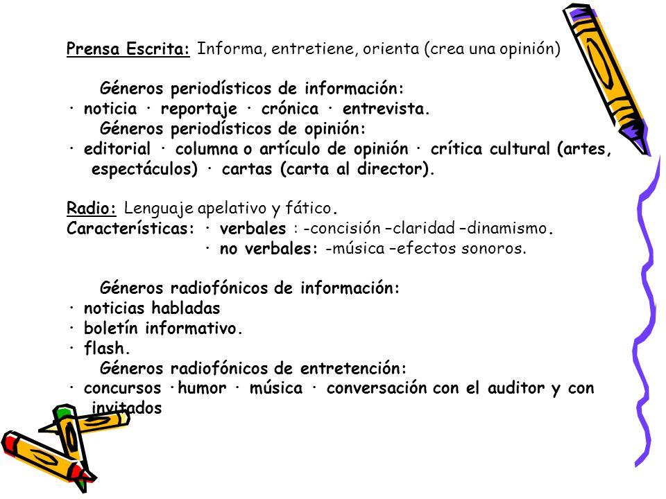 Prensa Escrita: Informa, entretiene, orienta (crea una opinión) Géneros periodísticos de información: · noticia · reportaje · crónica · entrevista. Gé