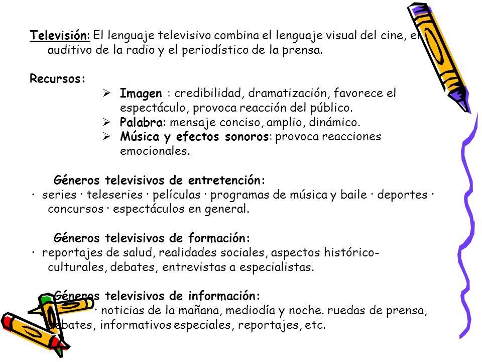 Televisión: El lenguaje televisivo combina el lenguaje visual del cine, el auditivo de la radio y el periodístico de la prensa. Recursos: Imagen : cre