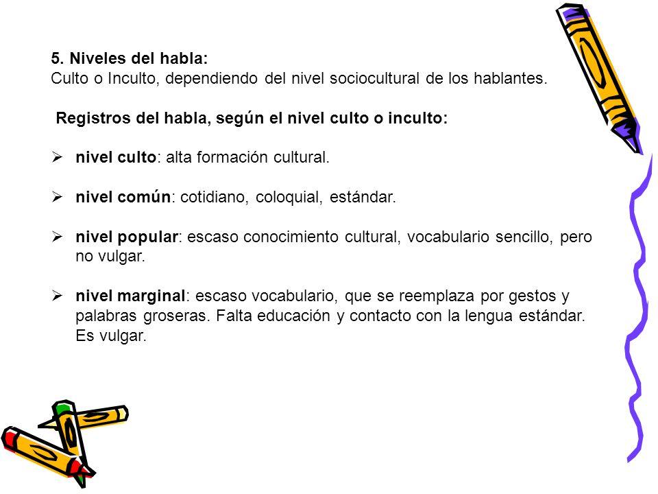 5. Niveles del habla: Culto o Inculto, dependiendo del nivel sociocultural de los hablantes. Registros del habla, según el nivel culto o inculto: nive