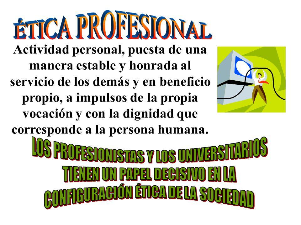 Actividad personal, puesta de una manera estable y honrada al servicio de los demás y en beneficio propio, a impulsos de la propia vocación y con la d