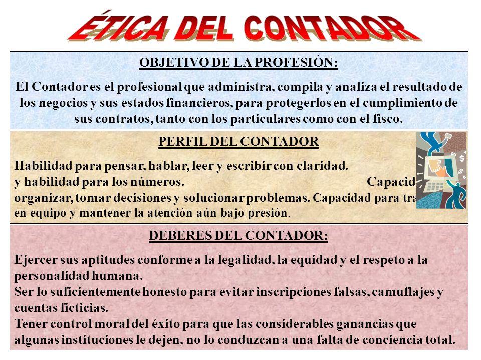 OBJETIVO DE LA PROFESIÒN: El Contador es el profesional que administra, compila y analiza el resultado de los negocios y sus estados financieros, para