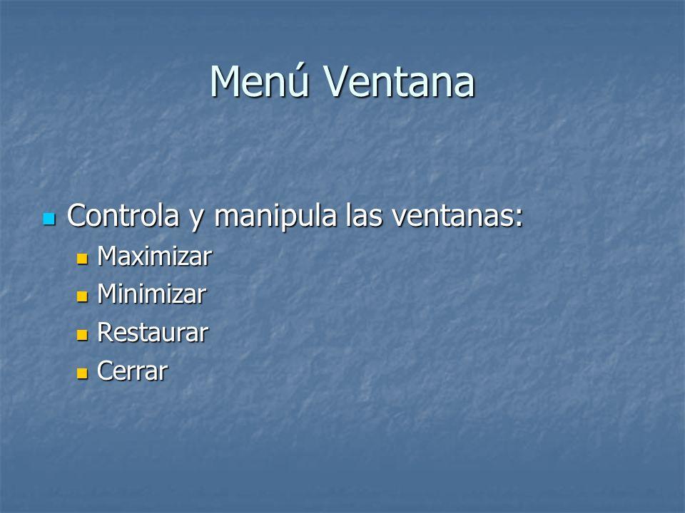 Menú Ventana Controla y manipula las ventanas: Controla y manipula las ventanas: Maximizar Maximizar Minimizar Minimizar Restaurar Restaurar Cerrar Ce