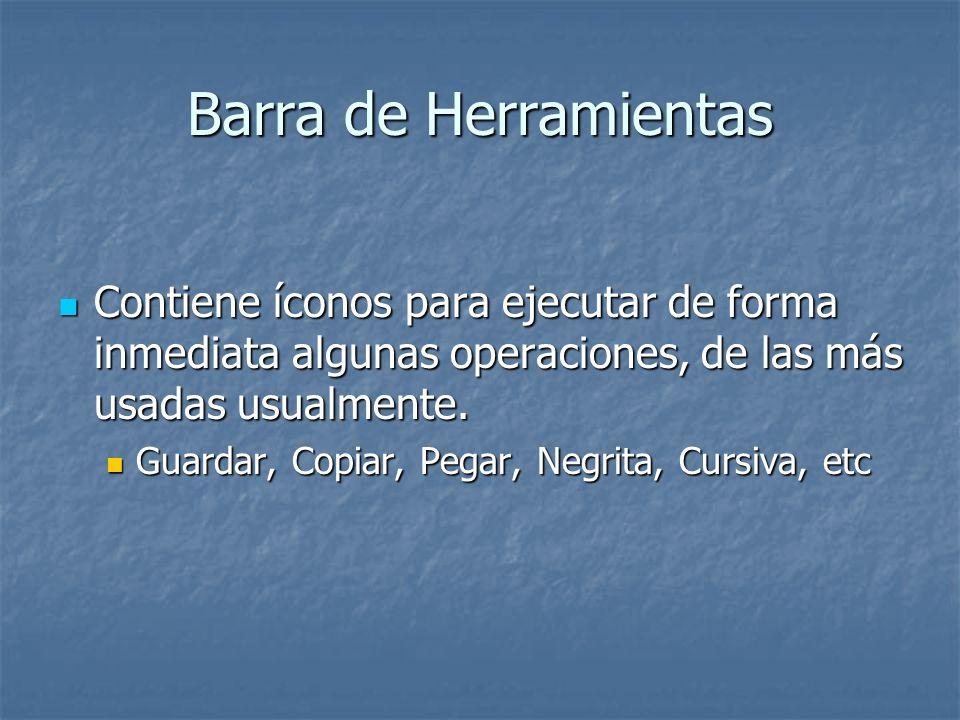 Barra de Herramientas Contiene íconos para ejecutar de forma inmediata algunas operaciones, de las más usadas usualmente. Contiene íconos para ejecuta