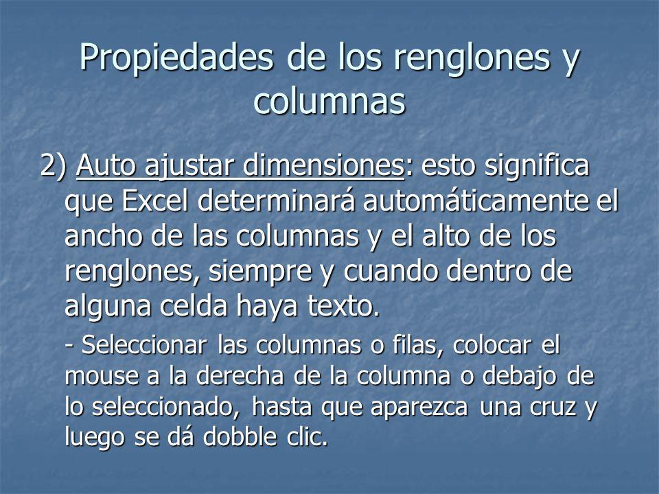 Propiedades de los renglones y columnas 2) Auto ajustar dimensiones: esto significa que Excel determinará automáticamente el ancho de las columnas y e