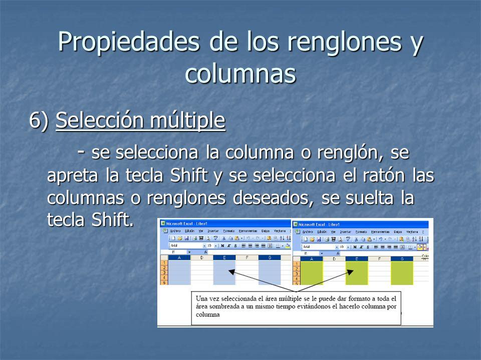 Propiedades de los renglones y columnas 6) Selección múltiple - se selecciona la columna o renglón, se apreta la tecla Shift y se selecciona el ratón