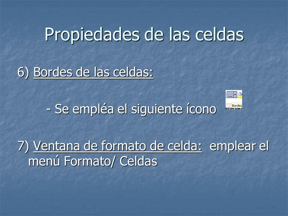 6) Bordes de las celdas: - Se empléa el siguiente ícono 7) Ventana de formato de celda: emplear el menú Formato/ Celdas